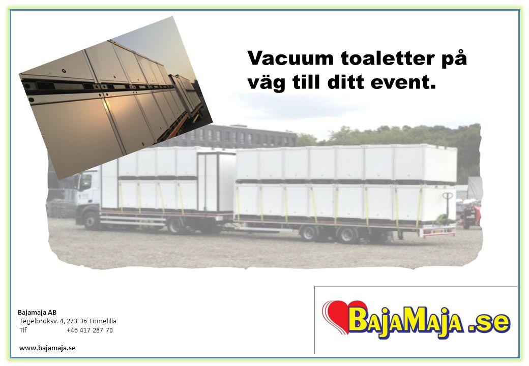 Vacuum toaletter på väg till ditt event. Bajamaja AB Tegelbruksv. 4, 273 36 Tomelilla Tlf+46 417 287 70 www.bajamaja.se