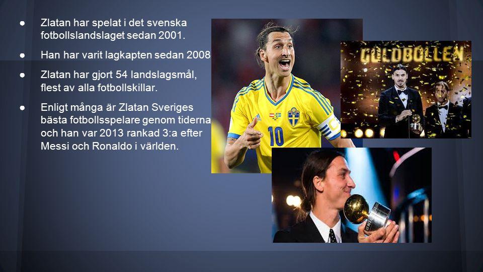 ●Zlatan har spelat i det svenska fotbollslandslaget sedan 2001.