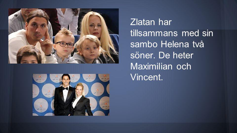Zlatan har tillsammans med sin sambo Helena två söner. De heter Maximilian och Vincent.