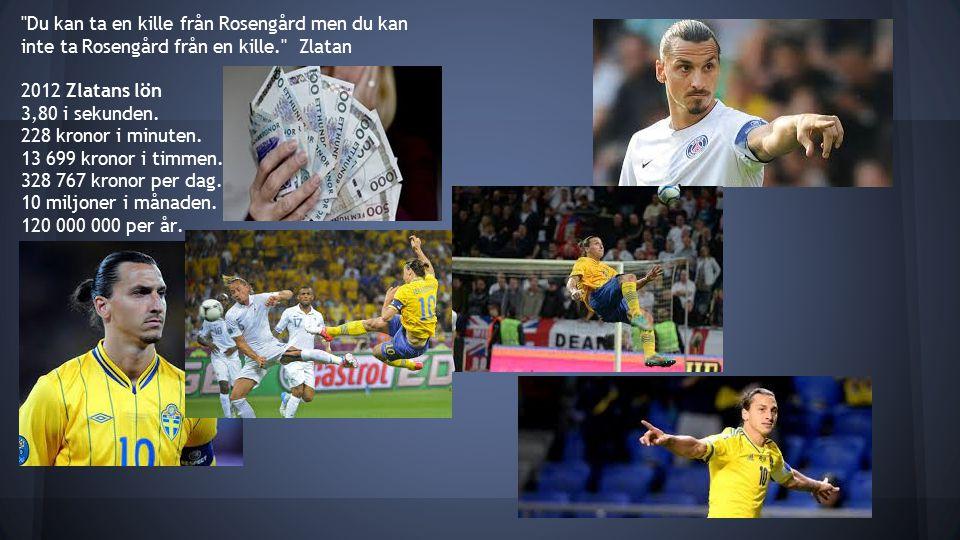 Du kan ta en kille från Rosengård men du kan inte ta Rosengård från en kille. Zlatan 2012 Zlatans lön 3,80 i sekunden.