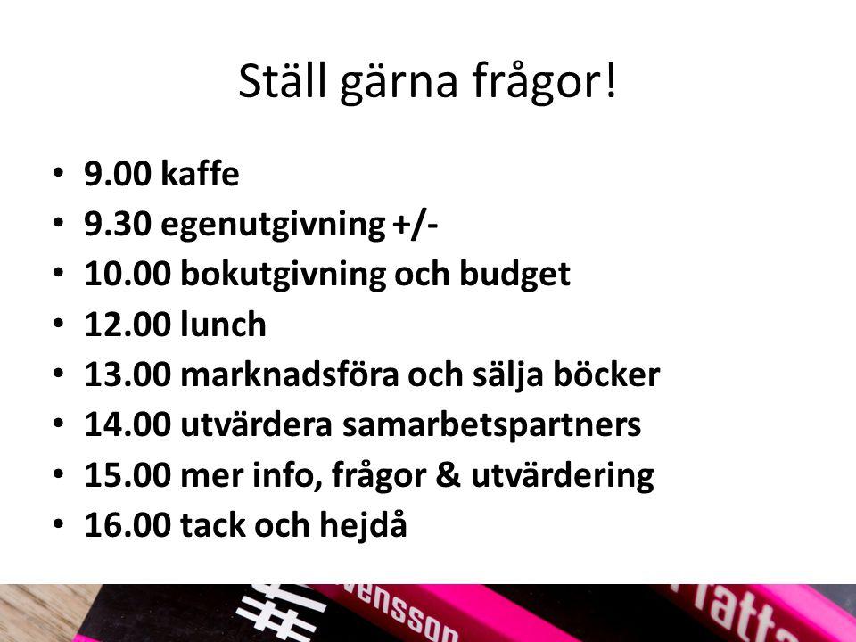 Ställ gärna frågor! 9.00 kaffe 9.30 egenutgivning +/- 10.00 bokutgivning och budget 12.00 lunch 13.00 marknadsföra och sälja böcker 14.00 utvärdera sa