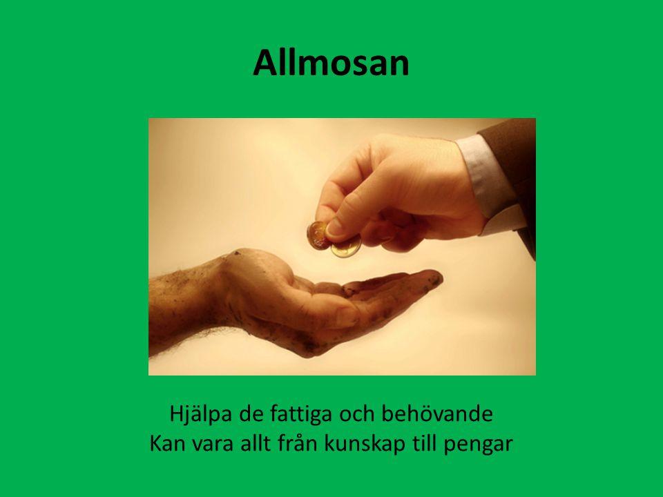 Allmosan Hjälpa de fattiga och behövande Kan vara allt från kunskap till pengar