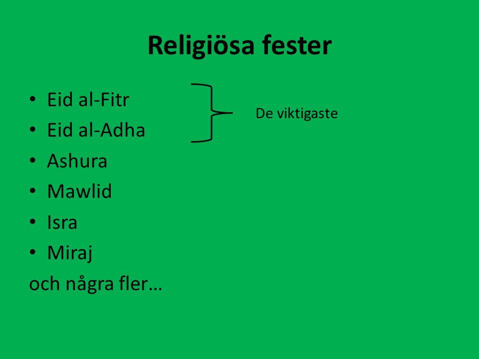 Religiösa fester Eid al-Fitr Eid al-Adha Ashura Mawlid Isra Miraj och några fler… De viktigaste