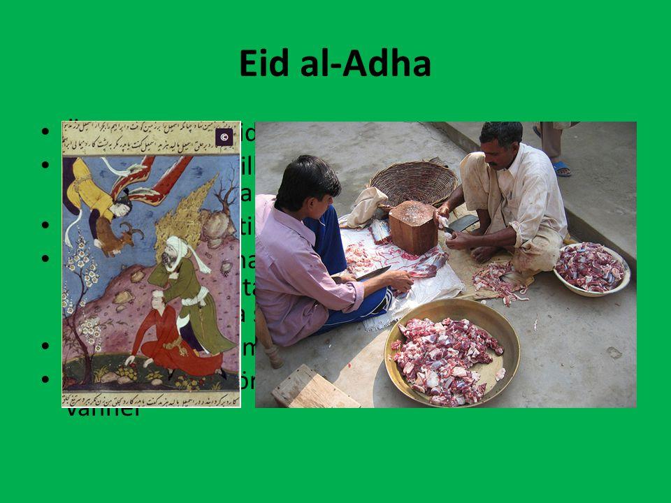 Eid al-Adha Är en offerhögtid under sista dagen av vallfärden. Man offrar får till minne av Abrahams offer (han som tänkte offra sin son). Köttet dela