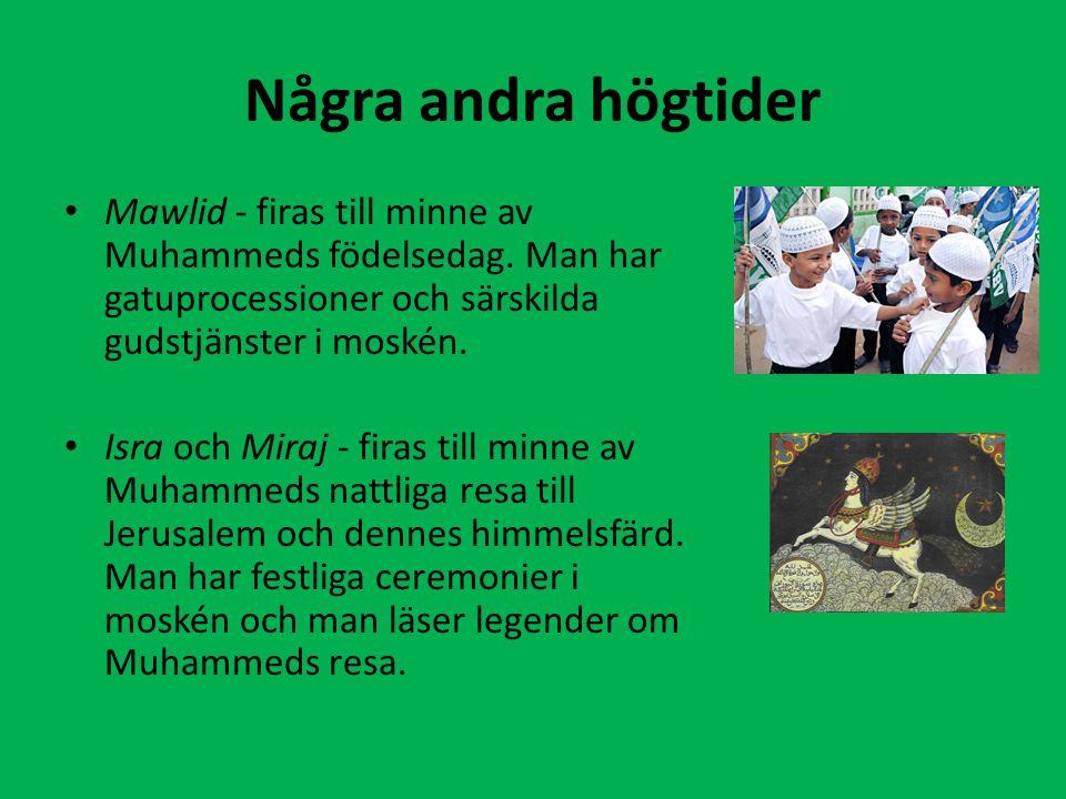 Några andra högtider Mawlid - firas till minne av Muhammeds födelsedag. Man har gatuprocessioner och särskilda gudstjänster i moskén. Isra och Miraj -