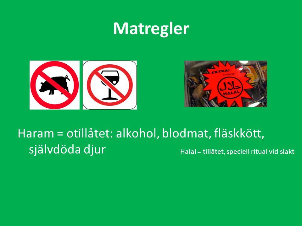 Matregler Haram = otillåtet: alkohol, blodmat, fläskkött, självdöda djur Halal = tillåtet, speciell ritual vid slakt