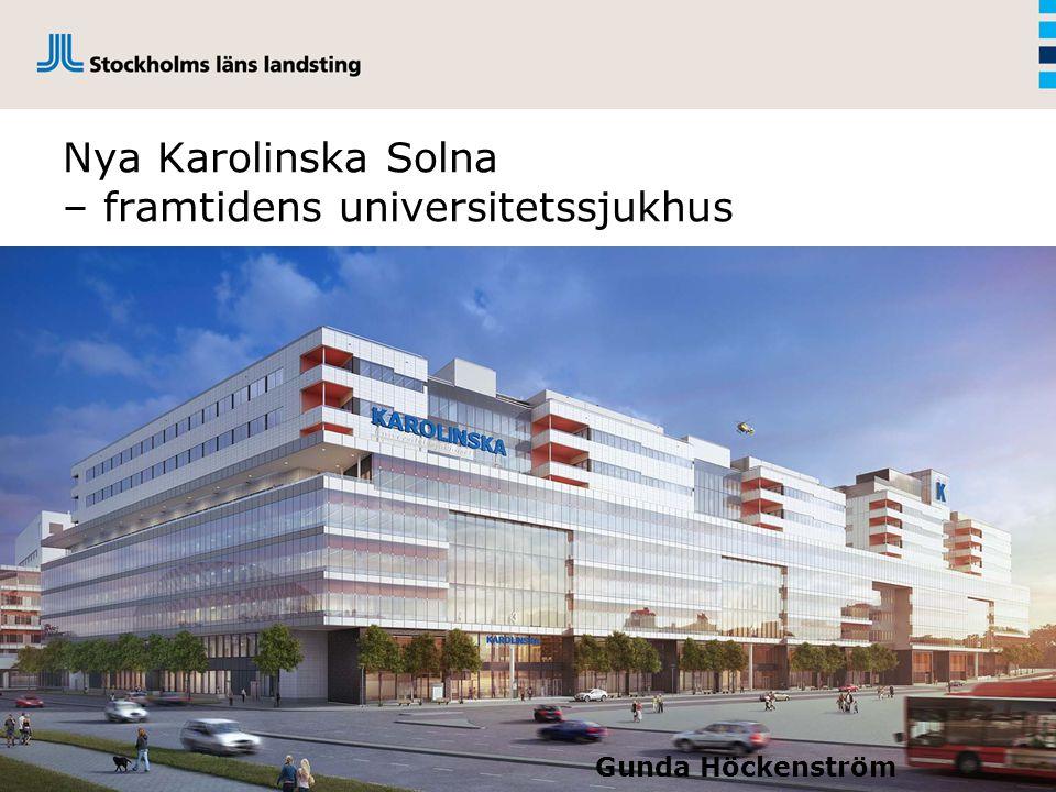 Nya Karolinska Solna – framtidens universitetssjukhus Gunda Höckenström