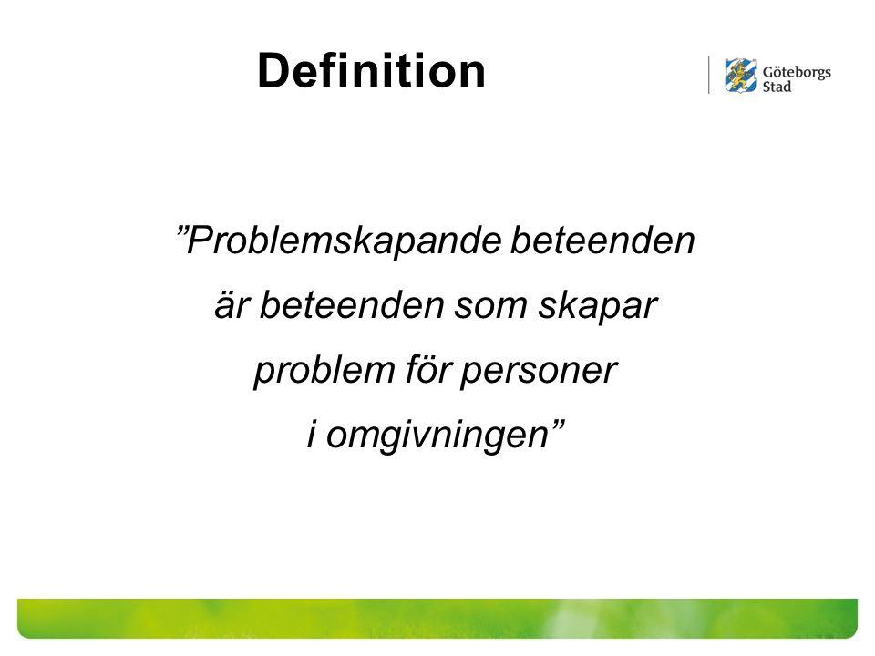 """""""Problemskapande beteenden är beteenden som skapar problem för personer i omgivningen"""" Definition"""