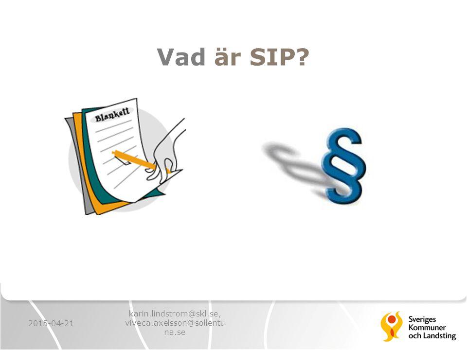 Vad är SIP? 2015-04-21 karin.lindstrom@skl.se, viveca.axelsson@sollentu na.se