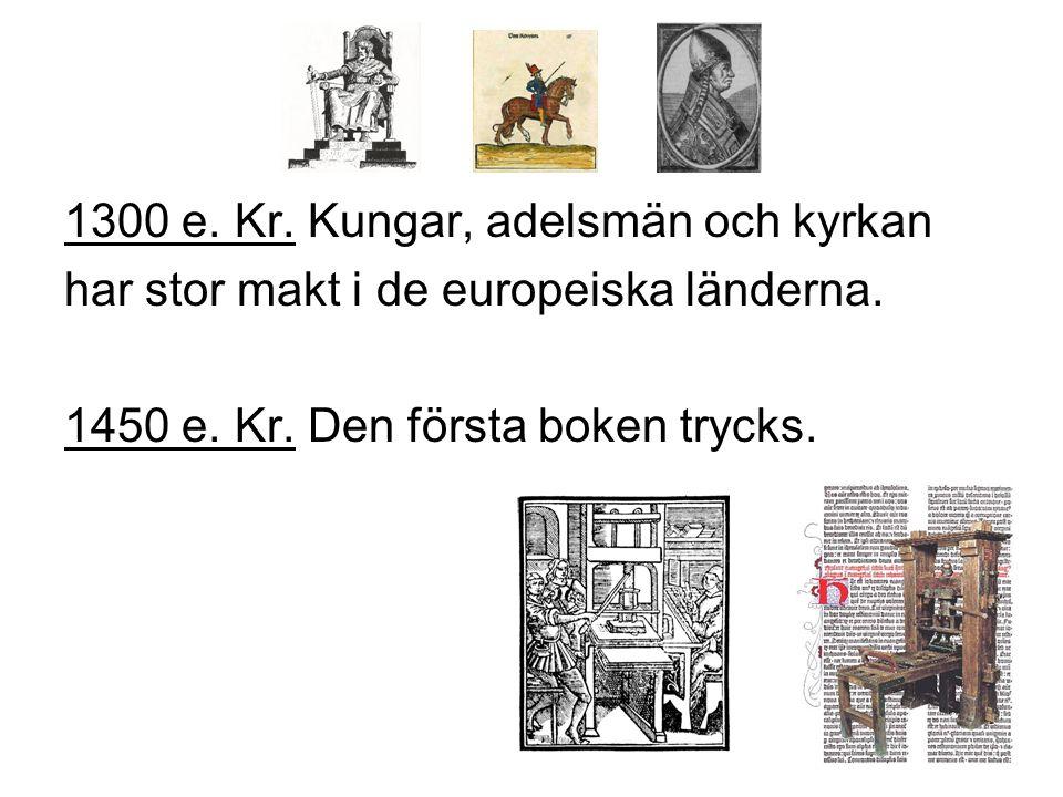 1300 e.Kr. Kungar, adelsmän och kyrkan har stor makt i de europeiska länderna.