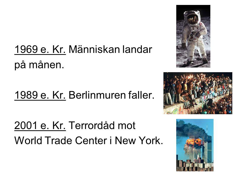 1969 e.Kr. Människan landar på månen. 1989 e. Kr.