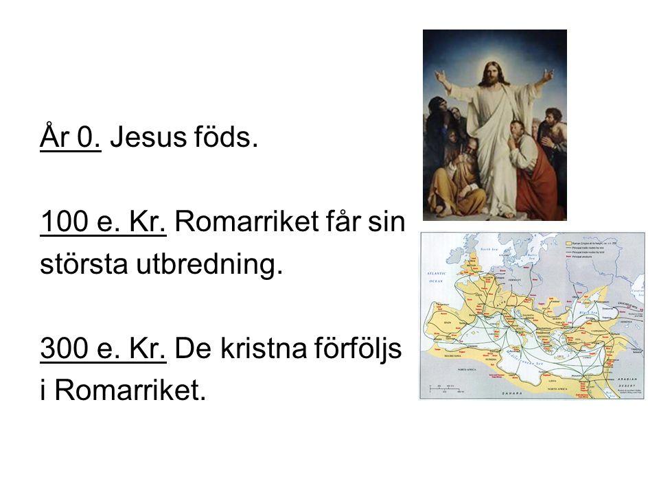 År 0.Jesus föds. 100 e. Kr. Romarriket får sin största utbredning.