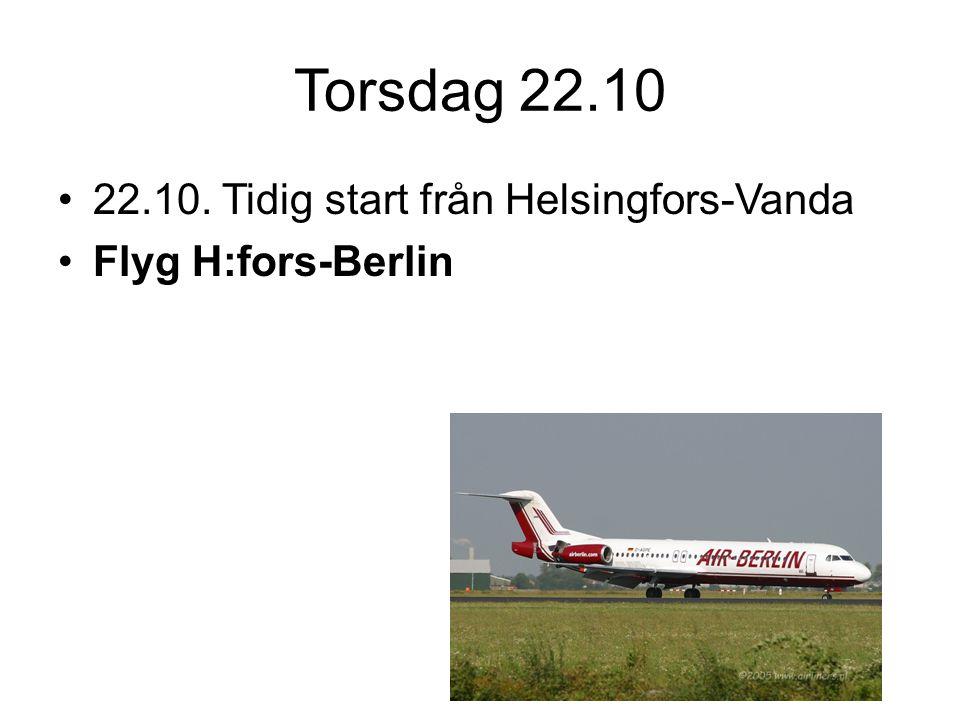 Torsdag 22.10 22.10. Tidig start från Helsingfors-Vanda Flyg H:fors-Berlin