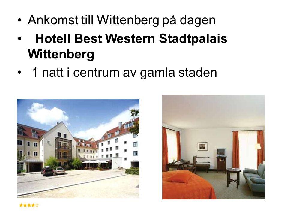 Ankomst till Wittenberg på dagen Hotell Best Western Stadtpalais Wittenberg 1 natt i centrum av gamla staden