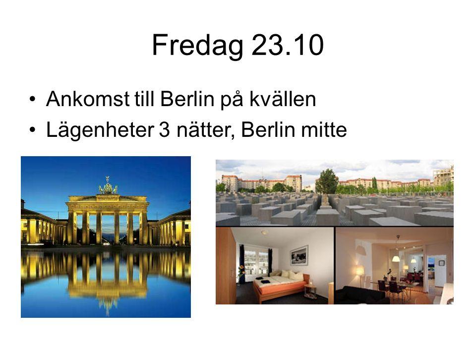 Fredag 23.10 Ankomst till Berlin på kvällen Lägenheter 3 nätter, Berlin mitte