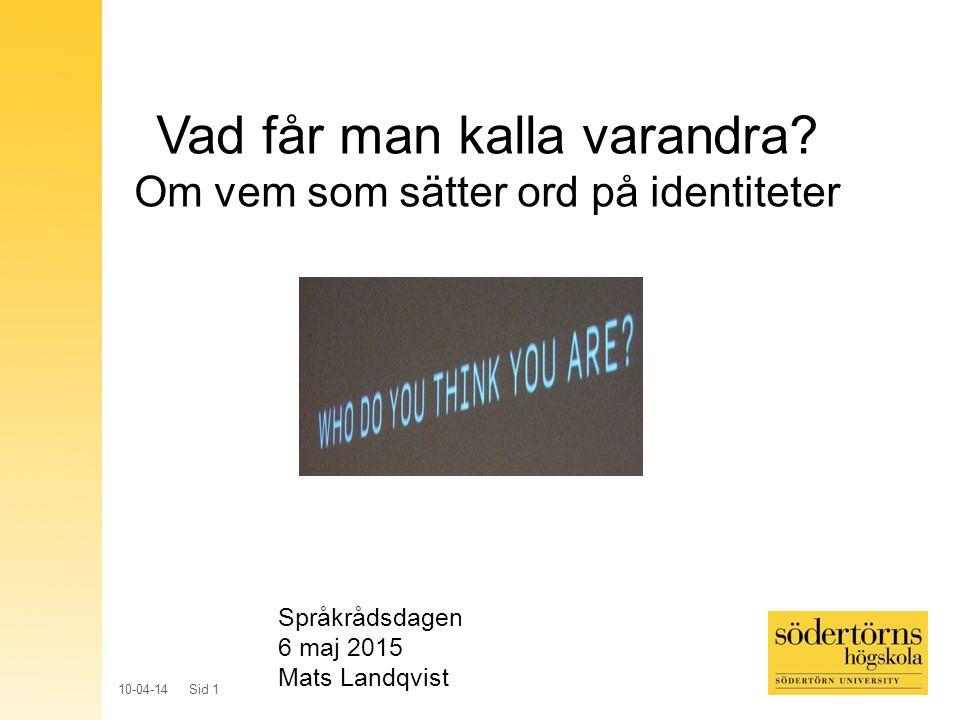 10-04-14 Sid 1 Vad får man kalla varandra? Om vem som sätter ord på identiteter Språkrådsdagen 6 maj 2015 Mats Landqvist