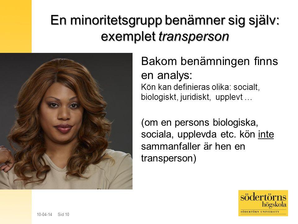 10-04-14 Sid 10 En minoritetsgrupp benämner sig själv: exemplet transperson Bakom benämningen finns en analys: Kön kan definieras olika: socialt, biologiskt, juridiskt, upplevt … (om en persons biologiska, sociala, upplevda etc.