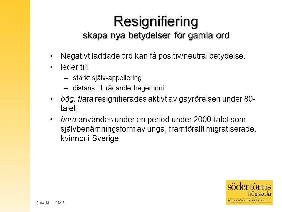 10-04-14 Sid 5 Resignifiering skapa nya betydelser för gamla ord Negativt laddade ord kan få positiv/neutral betydelse. leder till –stärkt själv-appel
