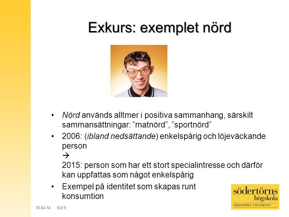 """10-04-14 Sid 6 Exkurs: exemplet nörd Nörd används alltmer i positiva sammanhang, särskilt sammansättningar: """"matnörd"""", """"sportnörd"""" 2006: (ibland nedsä"""