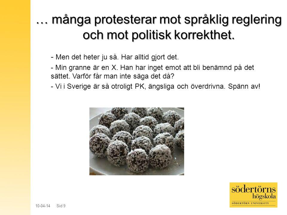 10-04-14 Sid 9 … många protesterar mot språklig reglering och mot politisk korrekthet. - Men det heter ju så. Har alltid gjort det. - Min granne är en