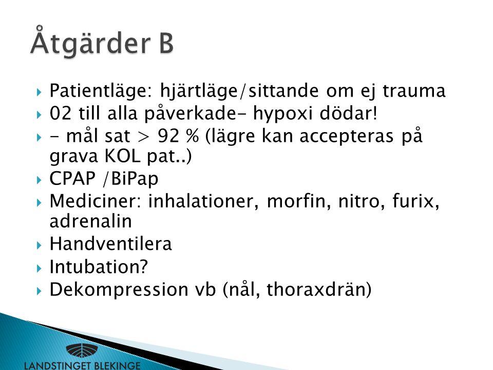  Patientläge: hjärtläge/sittande om ej trauma  02 till alla påverkade- hypoxi dödar!  - mål sat > 92 % (lägre kan accepteras på grava KOL pat..) 