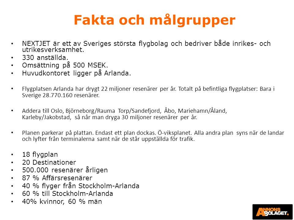 Fakta och målgrupper NEXTJET är ett av Sveriges största flygbolag och bedriver både inrikes- och utrikesverksamhet. 330 anställda. Omsättning på 500 M