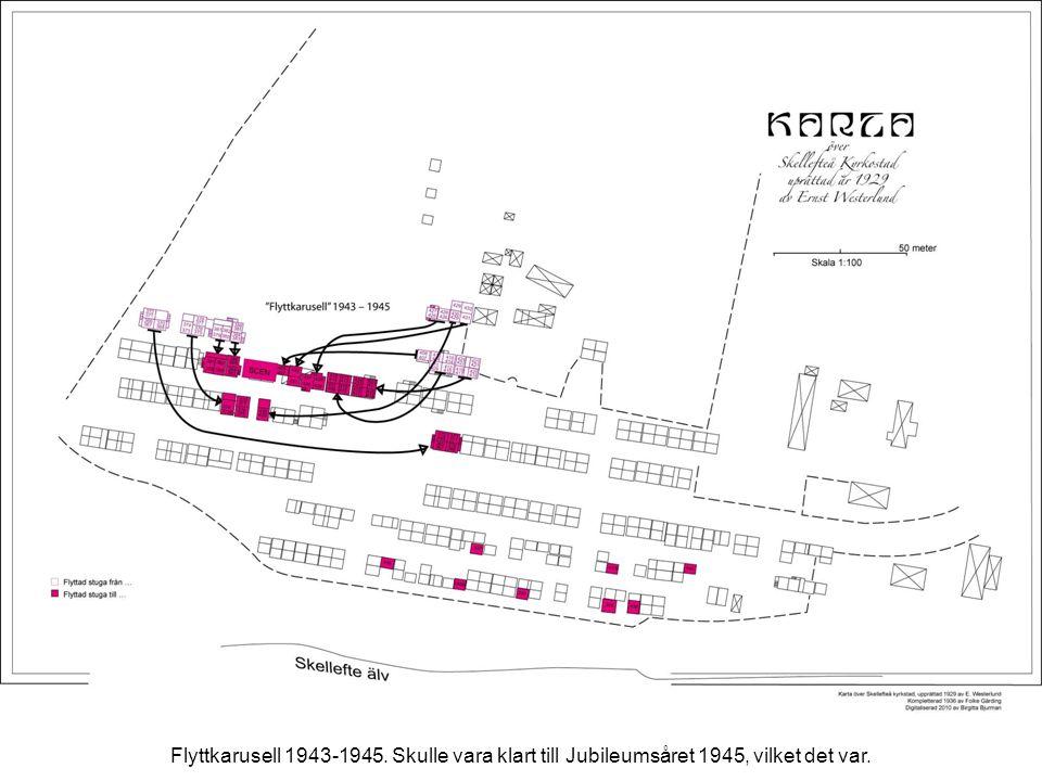 Flyttkarusell 1943-1945. Skulle vara klart till Jubileumsåret 1945, vilket det var.