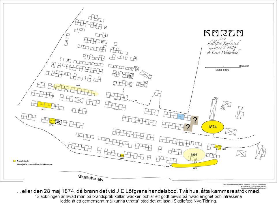 …eller den 28 maj 1874, då brann det vid J E Löfgrens handelsbod.