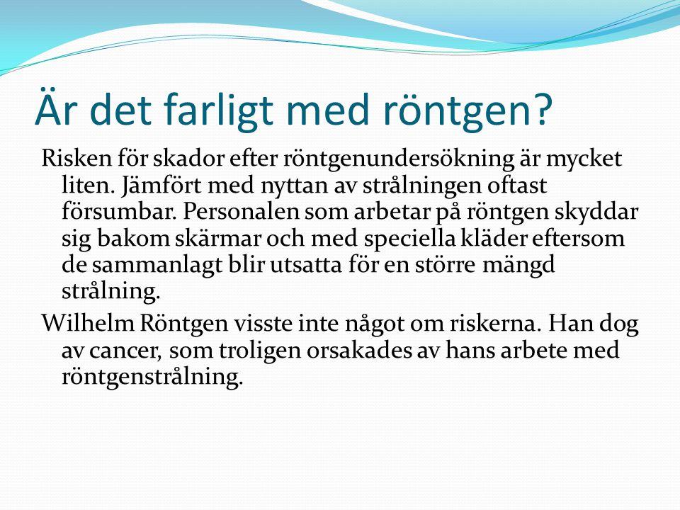 Är det farligt med röntgen? Risken för skador efter röntgenundersökning är mycket liten. Jämfört med nyttan av strålningen oftast försumbar. Personale