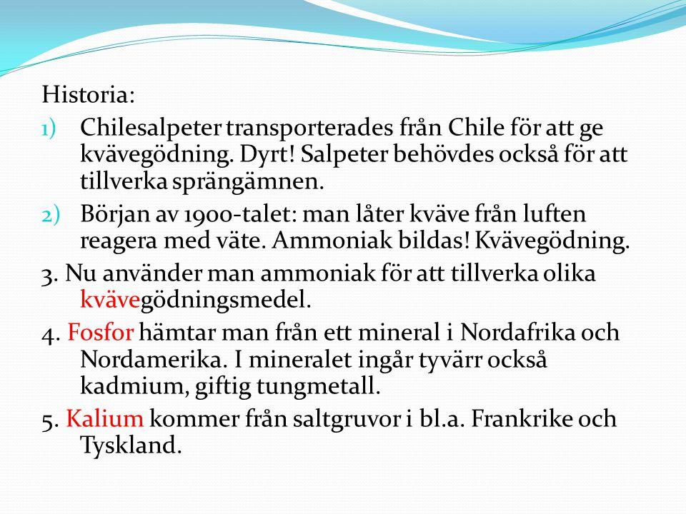Historia: 1) Chilesalpeter transporterades från Chile för att ge kvävegödning. Dyrt! Salpeter behövdes också för att tillverka sprängämnen. 2) Början