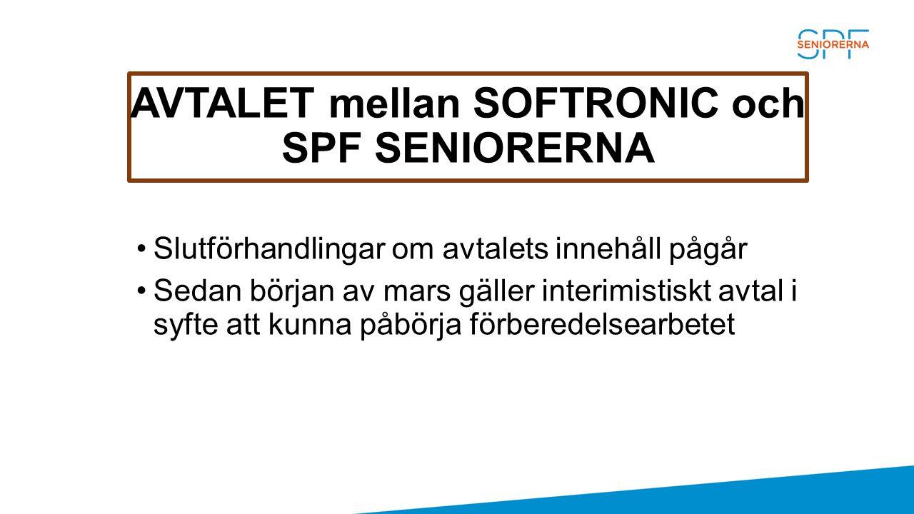 AVTALET mellan SOFTRONIC och SPF SENIORERNA Slutförhandlingar om avtalets innehåll pågår Sedan början av mars gäller interimistiskt avtal i syfte att