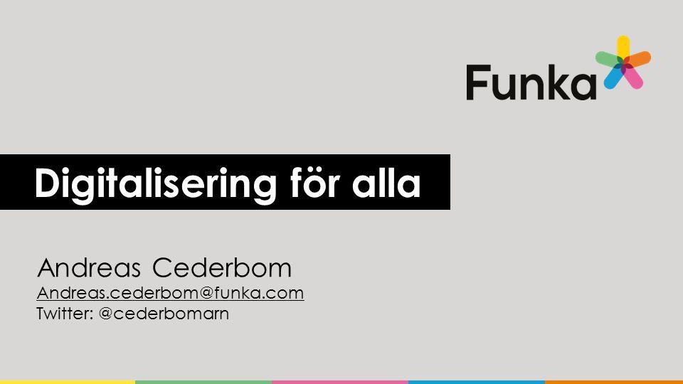 Digitalisering för alla Andreas Cederbom Andreas.cederbom@funka.com Twitter: @cederbomarn