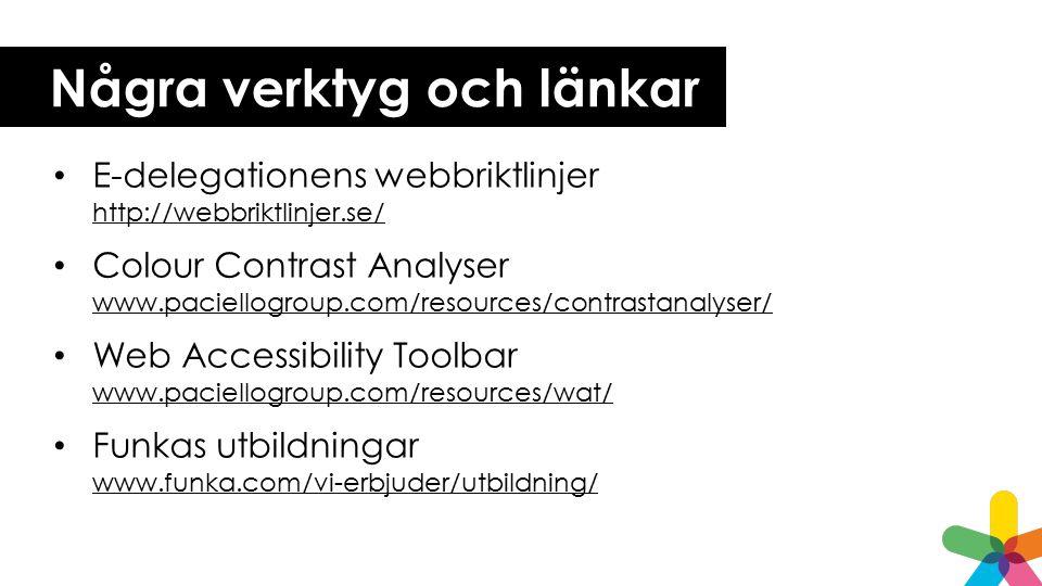 Några verktyg och länkar E-delegationens webbriktlinjer http://webbriktlinjer.se/ http://webbriktlinjer.se/ Colour Contrast Analyser www.paciellogroup