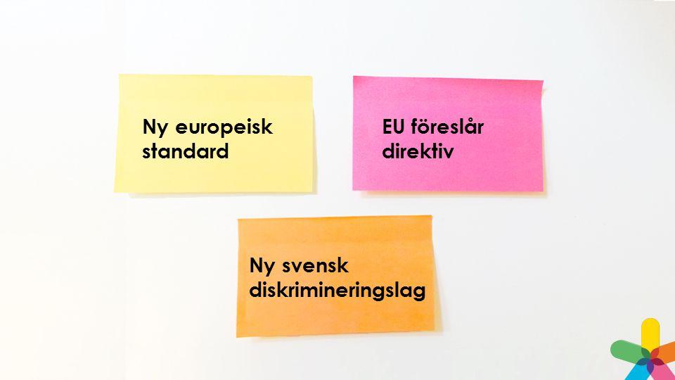 Ny europeisk standard EU föreslår direktiv Ny svensk diskrimineringslag