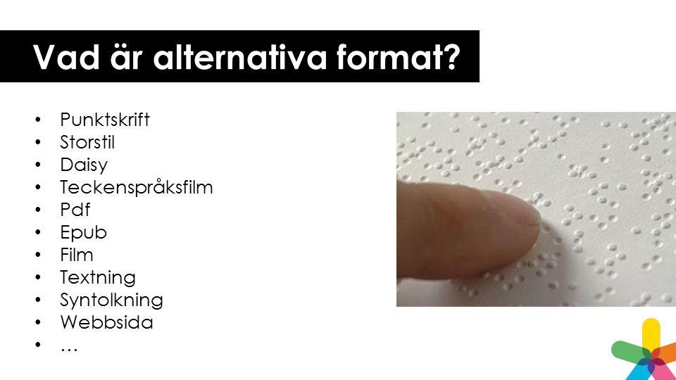 Vad är alternativa format? Punktskrift Storstil Daisy Teckenspråksfilm Pdf Epub Film Textning Syntolkning Webbsida …