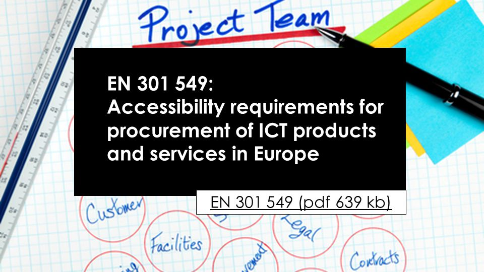 EN 301 549: Accessibility requirements for procurement of ICT products and services in Europe EN 301 549 (pdf 639 kb)