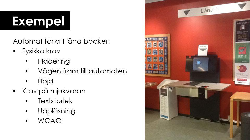 Exempel Automat för att låna böcker: Fysiska krav Placering Vägen fram till automaten Höjd Krav på mjukvaran Textstorlek Uppläsning WCAG