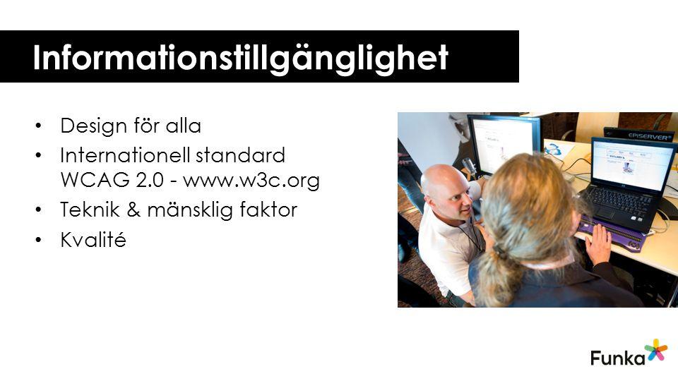 Informationstillgänglighet Design för alla Internationell standard WCAG 2.0 - www.w3c.org Teknik & mänsklig faktor Kvalité