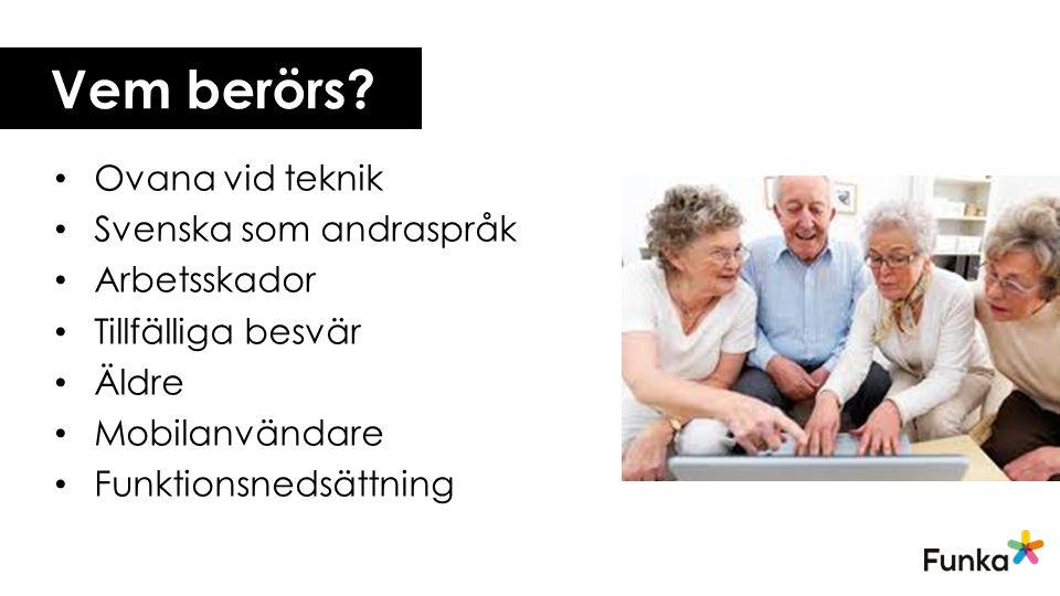 Vem berörs? Ovana vid teknik Svenska som andraspråk Arbetsskador Tillfälliga besvär Äldre Mobilanvändare Funktionsnedsättning