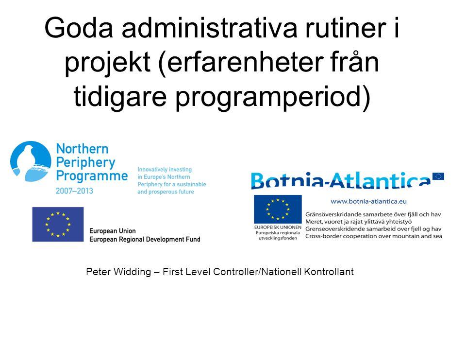 Goda administrativa rutiner i projekt (erfarenheter från tidigare programperiod) Peter Widding – First Level Controller/Nationell Kontrollant