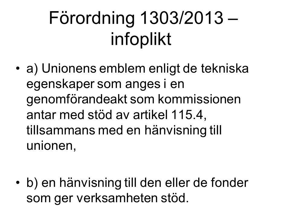 Förordning 1303/2013 – infoplikt a) Unionens emblem enligt de tekniska egenskaper som anges i en genomförandeakt som kommissionen antar med stöd av artikel 115.4, tillsammans med en hänvisning till unionen, b) en hänvisning till den eller de fonder som ger verksamheten stöd.