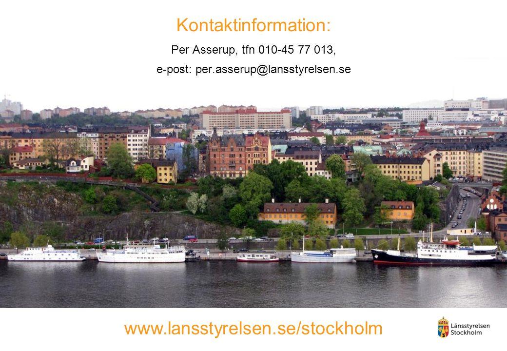 Kontaktinformation: Per Asserup, tfn 010-45 77 013, e-post: per.asserup@lansstyrelsen.se www.lansstyrelsen.se/stockholm
