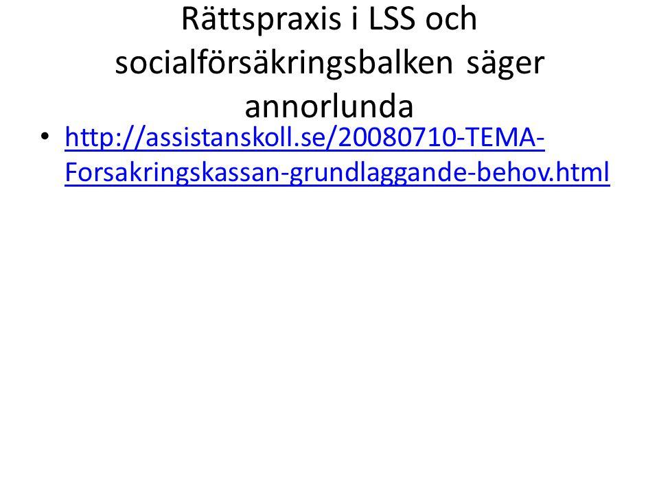 Rättspraxis i LSS och socialförsäkringsbalken säger annorlunda http://assistanskoll.se/20080710-TEMA- Forsakringskassan-grundlaggande-behov.html http://assistanskoll.se/20080710-TEMA- Forsakringskassan-grundlaggande-behov.html
