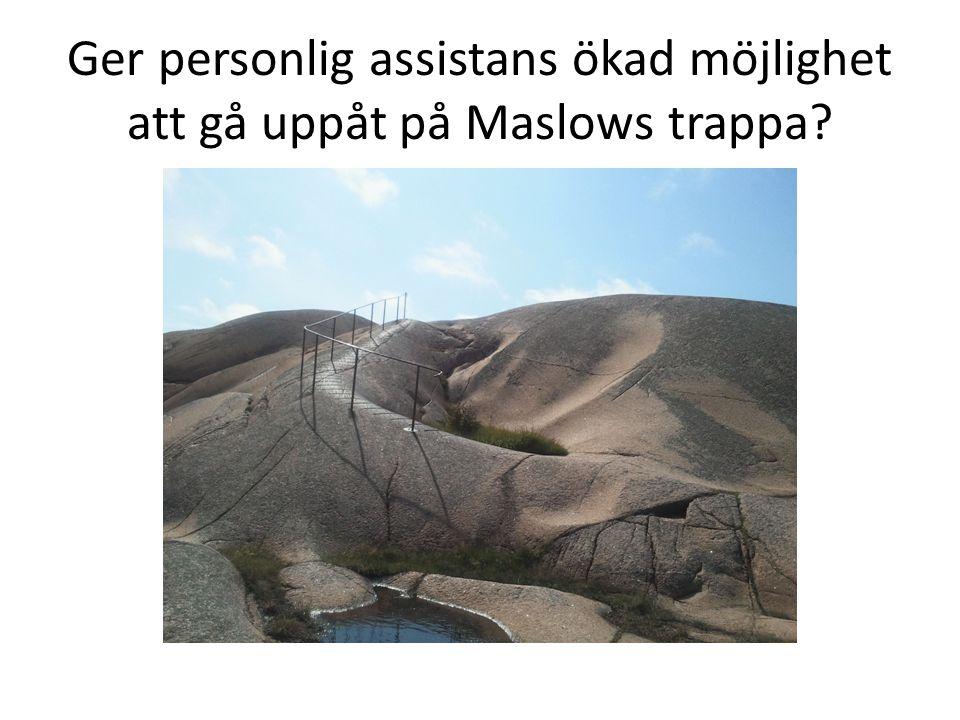 Ger personlig assistans ökad möjlighet att gå uppåt på Maslows trappa?