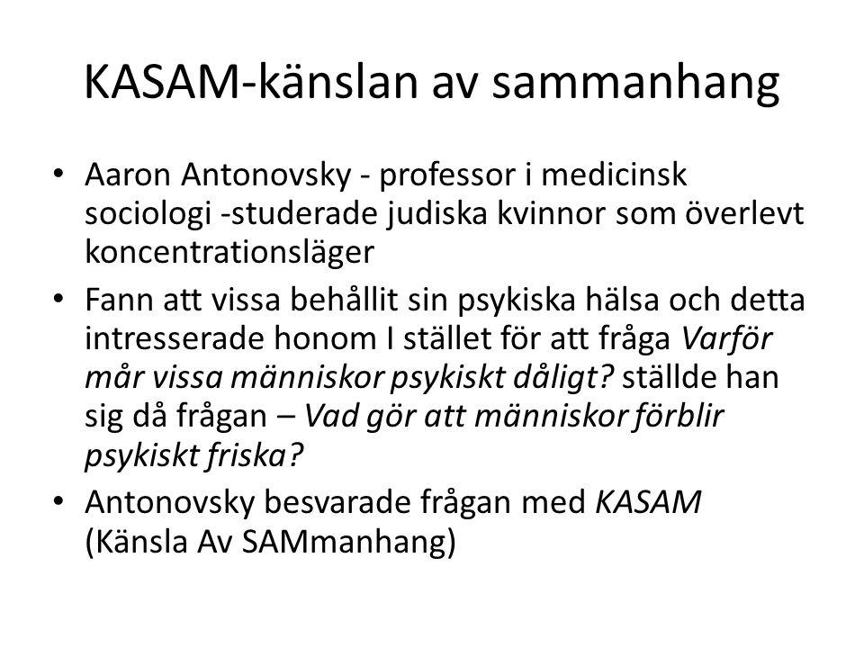 KASAM-känslan av sammanhang Aaron Antonovsky - professor i medicinsk sociologi -studerade judiska kvinnor som överlevt koncentrationsläger Fann att vi