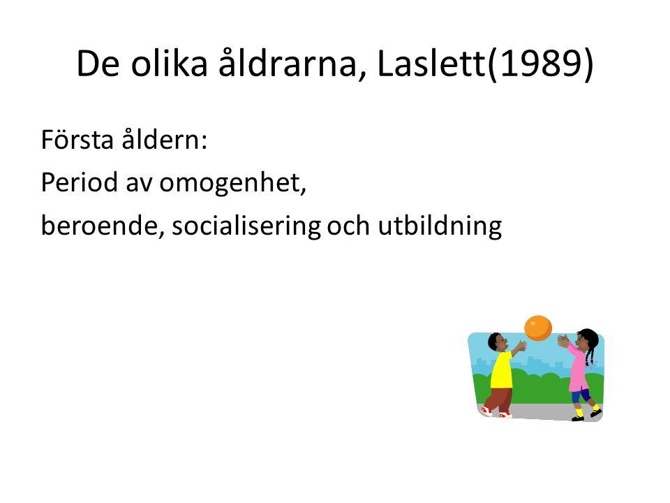 De olika åldrarna, Laslett(1989) Första åldern: Period av omogenhet, beroende, socialisering och utbildning