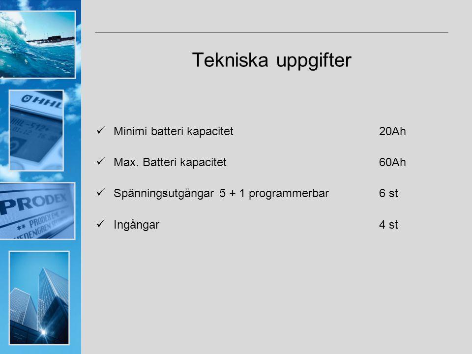 Tekniska uppgifter Minimi batteri kapacitet20Ah Max. Batteri kapacitet60Ah Spänningsutgångar 5 + 1 programmerbar6 st Ingångar4 st