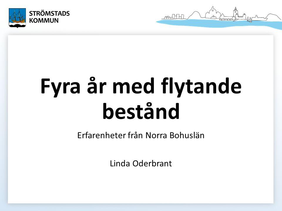 Fyra år med flytande bestånd Erfarenheter från Norra Bohuslän Linda Oderbrant