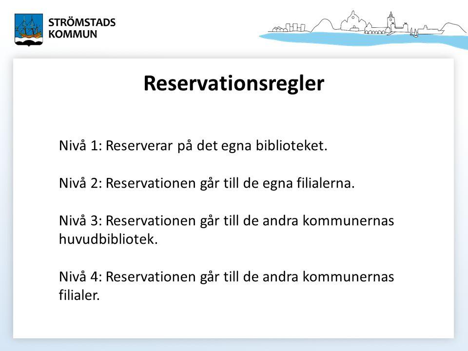 Reservationsregler Nivå 1: Reserverar på det egna biblioteket. Nivå 2: Reservationen går till de egna filialerna. Nivå 3: Reservationen går till de an