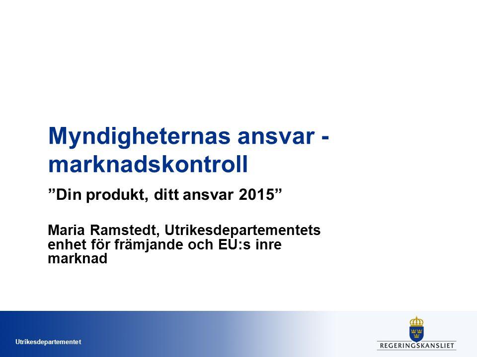 """Utrikesdepartementet Myndigheternas ansvar - marknadskontroll """"Din produkt, ditt ansvar 2015"""" Maria Ramstedt, Utrikesdepartementets enhet för främjand"""